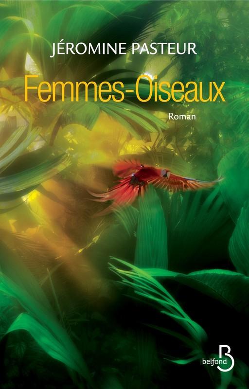 Femmes Oiseaux : le nouveau roman de Jéromine Pasteur